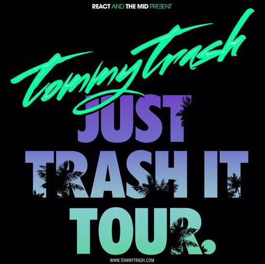 TOMMY TRASH - JUST TRASH IT TOUR