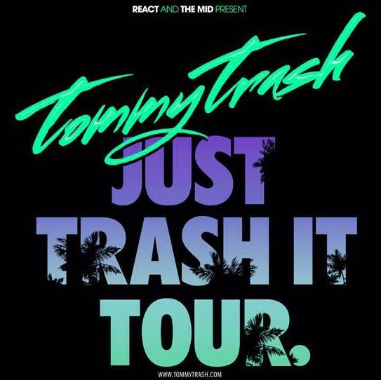 TOMMY TRASH - JUST TRASH IT TOUR