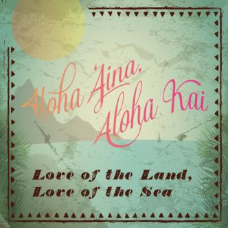 ALOHA ʻAINA, ALOHA KAI: Main Image